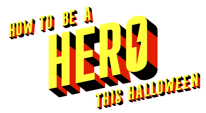 How to be a Hero this Halloween