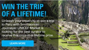 UNICEF Market/Smithsonian Journey of a Lifetime Contest