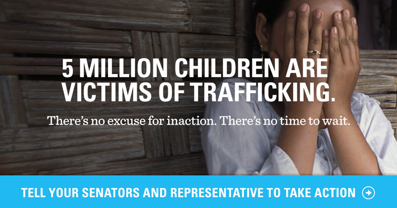 5 million children are victims of trafficking. Ask your Senators and Representatives to take action.
